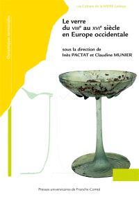 Le verre du VIIIe au XVIe siècle en Europe occidentale : actes du 8e colloque international de l'AFAV, tenu à Besançon du 5 au 7 décembre 2016