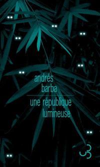 Une République lumineuse - Andres Barba