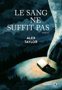 Le Sang ne Suffit Pas, Alex TAYLOR