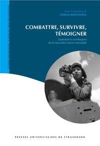 Combattre, survivre, témoigner : expériences soviétiques de la Seconde Guerre mondiale
