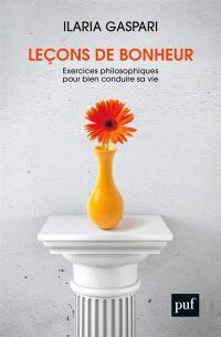 Leçons de bonheur : exercices philosophiques pour bien conduire sa vie