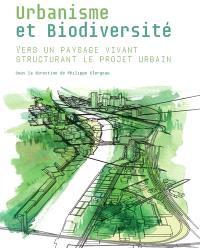 Urbanisme et biodiversité : vers un paysage vivant structurant le projet urbain