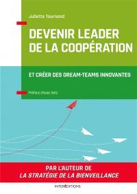 Devenir leader de la coopération : et créer des dream-teams innovantes