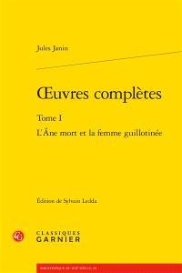 Oeuvres complètes. Volume 1, L'âne mort et la femme guillotinée