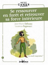 Se ressourcer en forêt et retrouver sa force intérieure : la coach-respiration : petit cahier d'exercices