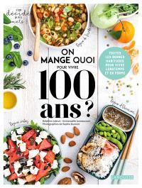 On mange quoi pour vivre 100 ans ? : toutes les bonnes habitudes pour vivre longtemps et en forme