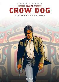 Lance Crow Dog. Volume 4, L'homme de Kitimat