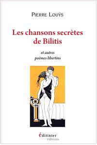 Les chansons secrètes de Bilitis et autres poèmes libertins