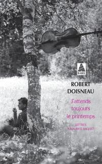 J'attends toujours le printemps : lettres à Maurice Baquet
