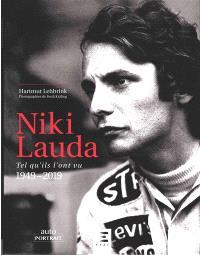 Niki Lauda : tel qu'ils l'ont vu : 1949-2019