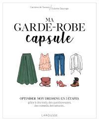 Ma garde-robe capsule : optimiser mon dressing en 5 étapes, grâce à des tests, des questionnaires, des conseils, des astuces...