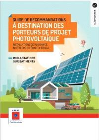 Guide de recommandations à destination des porteurs de projet photovoltaïque : installations de puissance inférieure ou égale à 100 kWc : implantations sur bâtiments