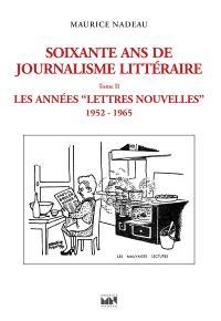 Soixante ans de journalisme littéraire. Volume 2, Les années Lettres nouvelles : 1952-1965