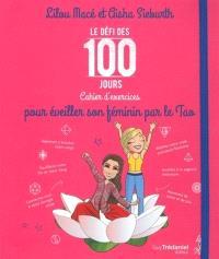Le défi des 100 jours : cahier d'exercices pour éveiller son féminin par le tao