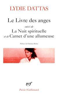 Le livre des anges; Suivi de La nuit spirituelle; Suivi de Carnet d'une allumeuse