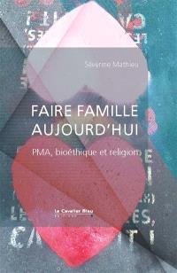 Faire famille aujourd'hui : PMA, bioéthique et religion