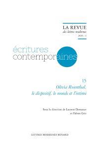 Ecritures contemporaines. Volume 15, Olivia Rosenthal, le dispositif, le monde et l'intime