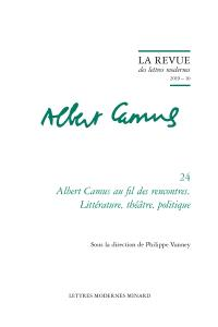 Albert Camus. Volume 24, Albert Camus au fil des rencontres : littérature, théâtre, politique