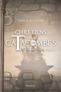 Chrétiens des catacombes. Volume 6, L'enlèvement de la vestale