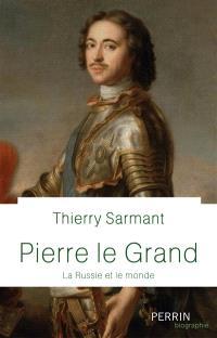 Pierre le Grand : la Russie et le monde