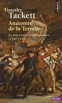 Anatomie de la Terreur : le processus révolutionnaire : 1787-1793