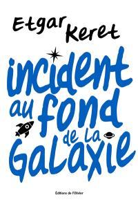 Incident au fond de la galaxie - Etgar Keret