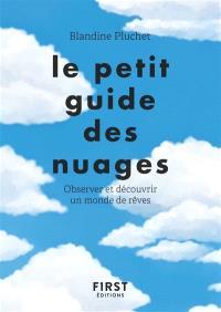 Le petit guide des nuages : observer et découvrir un monde de rêves