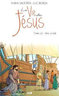 La vie de Jésus. Volume 16, Vers un exil
