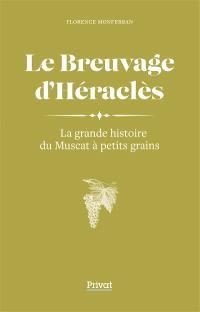 Le breuvage d'Héraclès : la grande histoire du muscat à petits grains