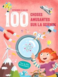 100 choses amusantes sur la science : apprendre et coller