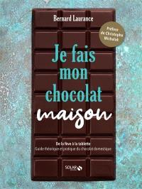 Je fais mon chocolat maison : de la fève à la tablette : guide théorique et pratique du chocolat domestique