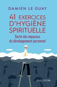 41 exercices d'hygiène spirituelle : sortir des impasses du développement personnel