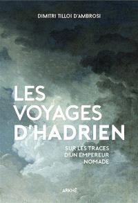 Les voyages d'Hadrien : sur les traces d'un empereur nomade