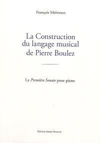 La construction du langage musical de Pierre Boulez : la Première sonate pour piano