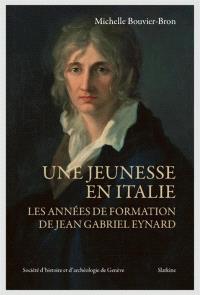Une jeunesse en Italie : les années de formation de Jean Gabriel Eynard