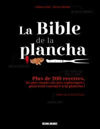 La bible de la plancha : plus de 200 recettes, des plus simples aux plus sophistiquées, pour tout cuisiner à la plancha !