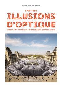 L'art des illusions d'optique : street art, graphisme, photographie, installations
