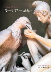 Bertel Thorvaldsen : sa vie et son oeuvre. Le musée Thorvaldsen et l'église Notre-Dame de Copenhague