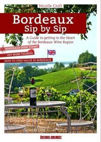 Bordeaux sip by sip : Bordeaux basics : wine touring in Bordeaux from the bottle to the glass