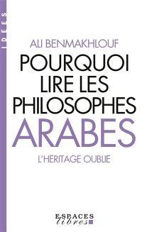Pourquoi lire les philosophes arabes ? : l'héritage oublié