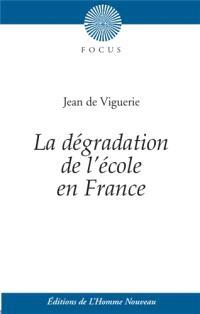 La dégradation de l'école en France; Suivi de Histoire de l'éducation des filles