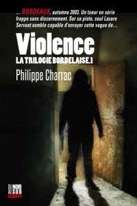 La trilogie bordelaise. Volume 1, Violence : une enquête du lieutenant Lazare Servent
