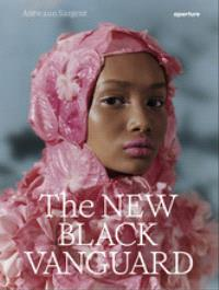 THE NEW BLACK VANGUARD PHOTOGRAPHY BETWEEN ART AND FASHION /ANGLAIS