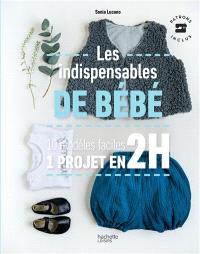 Les indispensables de bébé : 10 modèles faciles, 1 projet en 2 h