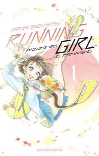 Running girl. Volume 1, Ma course vers les paralympiques