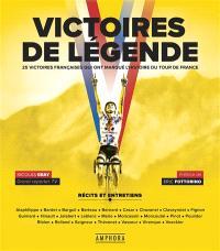 Victoires de légende : 25 victoires françaises qui ont marqué l'histoire du Tour de France : récits et entretiens