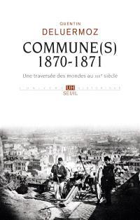 Commune(s), 1870-1871 : une traversée des mondes au XIXe siècle