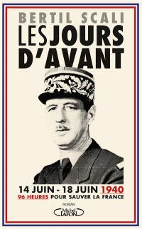 Les jours d'avant : 14 juin-18 juin 1940, 96 heures pour sauver la France