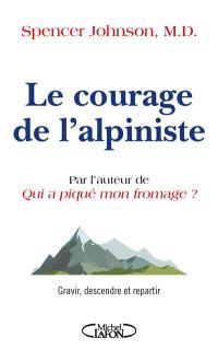 Le courage de l'alpiniste : gravir, descendre et repartir