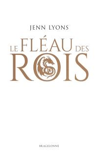 Le choeur des dragons. Volume 1, Le fléau des rois